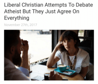 Atheist, Dank Christian, and Debate: Liberal Christian Attempts To Debate  Atheist But They Just Agree On  Everything  November 27th, 2017