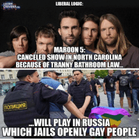 Remember what happened to the Dixie Chicks? ~ GATSBY: LIBERAL LOGIC:  LOUDER  CROWDER coM  MAROON 5:  CANCELED SHOWIN NORTH CAROLINA  BECAUSE OF TRANNYBATHROOM LAW  WILL PLAY INRUSSIA Remember what happened to the Dixie Chicks? ~ GATSBY