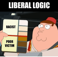 Old but true liberal Trump MAGA PresidentTrump NotMyPresident USA theredpill nothingleft conservative republican libtard regressiveleft makeamericagreatagain DonaldTrump mypresident buildthewall memes funny politics rightwing blm snowflakes: LIBERAL LOGIC  RACIST  POOR  VICTIM Old but true liberal Trump MAGA PresidentTrump NotMyPresident USA theredpill nothingleft conservative republican libtard regressiveleft makeamericagreatagain DonaldTrump mypresident buildthewall memes funny politics rightwing blm snowflakes