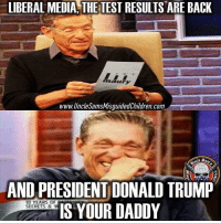 All Lives Matter, Donald Trump, and Facebook: LIBERAL MEDIA THETEST RESULTS ARE BACK  www. Uncle SamsMisguidedChildren.com  AND PRESIDENT DONALD TRUMP  IS YOUR DADDY  10 YEARS OF  SECRETS & W 🇺🇸 Feliz Presidente Trump Dia Pendejos!! 👊🏽💀👍🏽 UncleSamsMisguidedChildren 🇺🇸 Check out our store. Link in bio. 🇺🇸 LIKE our Facebook page 🇺🇸 Subscribe to our YouTube Channel 🇺🇸 Visit our website for more News and Information. 🇺🇸 www.UncleSamsMisguidedChildren.com 🇺🇸 Tag and Join our Misguided Family @unclesamsmisguidedchildren USE CODE USMCNATION10 for 10% off our Store. MisguidedLife MisguidedNation USMCNation Apparel ProGun 2A Tactical alllivesmatter k9 POLICE trump Gun SemperFi Ammo republican USMC Deplorable oathkeeper snowflake trumpwall donaldtrump trump trumpmemes MAGA pence armystrong republicans sheepdog backtheblue