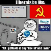 "Win The Internet: Liberals belike:  Internet Arav lerts won:  Bernie  Hillary  2016  BC  ""All gotta doissay ""Racist"" andlwin"""