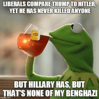 Conservative, Liberalism, and Never: LIBERALS COMPARE TRUMPTOHITLER  YETHE HAS NEVER KILLEDANYONE  BUT HILLARY HAS, BUT  THATS NONE OF MY  BENGHAZI #NeverHillary #Killary #Benghazi #HillaryForPrison2016 NeverHillary Killery Clinton Benghazi, Libya