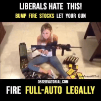 LIBERALS HATE THIS!  BUMP FIRE STOCKS LET YOUR GUN  isa ean Allout  OBSERVATORIAL COM  FIRE FULL-AUTO LEGALLY