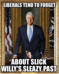 Sleazy: LIBERALS TEND TO FORGET  ABOUT SLICK  WILLY'S SLEAZY PAST  WILLIAM J. CLINTON