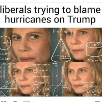 Memes, Trump, and Tanning: liberals trying to blame  hurricanes on Trump  tan (8)  sin xdx -cosx+C 10  30° 45 60°  2  cos x  +C  sin x  30°  Bind  arctg-  24 242a  b4ac I'd like to think that people can't be that stupid, but they are unfortunately.... ---------- Follow our pages! 🇺🇸 @drunkamerica @ragingpatriots ---------- conservative republican maga presidentrump makeamericagreatagain nobama trumptrain trump2017 saturdaysarefortheboys merica usa military supportourtroops thinblueline backtheblue liberallogic