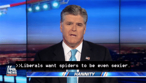 News, Target, and Tumblr: Liberals want spiders to be even sexier  FOX  NEWS  HANNITY keatonpatti: I thought the closed captioning was messed up, but nope, he actually said that.