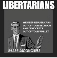 Memes, Roger, and Libertarian: LIBERTARIANS  WE KEEP REPUBLICANS  OUT OF YOUR BEDROOM  AND DEMOCRATS  OUT OF YOUR WALLET.  @BARRIS4CONGRESS Roger Barris for Congress! #CD2 #libertarian
