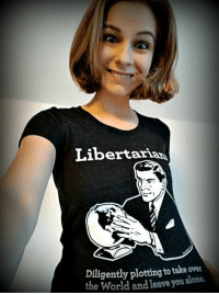 Dank, Women, and World: Libertariao  Diligently plotting totake over  the World leave you alone.  and bahahahahahha.   Check out Liberty Maniacs: https://libertymaniacs.refersion.com/c/2b652c  Funny libertarian shirts for men, women, and kiddos.  *I receive 15% commission.
