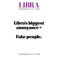 In my every post I just say one thing only.. If you are Loyal to Libra , you have them.. If you aren't , there is no place for you..♎: LIBRA  THE Z0 DI ACC ITY C 0 M  Libras biggest  annoyance  F  Fake people.  THE Z0 DI AC CITY C 0 M In my every post I just say one thing only.. If you are Loyal to Libra , you have them.. If you aren't , there is no place for you..♎