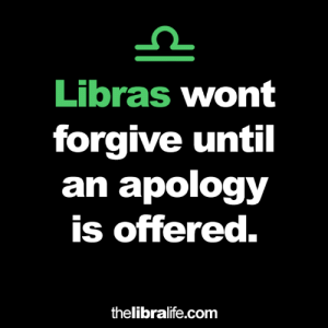 Apology: Libras wont  forgive until  an apology  is offered.  thelibralife.com
