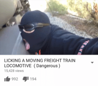 #LifeGoals: LICKING A MOVING FREIGHT TRAIN  LOCOMOTIVE Dangerous)  15,428 views  992 194 #LifeGoals