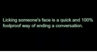 Anaconda, Tumblr, and Blog: Licking someone's face is a quick and 100%  foolproof way of ending a conversation. lolfunnyquotes: