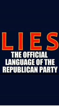republican: LIES  THE OFFICIAL  LANGUAGE OF THE  REPUBLICAN PARTY