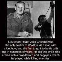 """Guns, Memes, and Politics: Lieutenant """"Mad"""" Jack Churchill was  the only soldier of WWII to kill a man with  a longbow, and the first to go into battle with  one in hundreds of years. He did this while also  armed with a broadsword and bagpipes, which  he played while killing enemies.  om/facrsweird WW2 has some wicked story's!! Via: @falkogear - - Follow me: @thecombatpage for more!! - gun merica USA GodBlessAmerica secondamendment 2ndamendment defendthesecond military supportthetroops operator ammo onenationundergod guns conservative liberal politics liberty country firearms guncontrol patriotic usarmy righttobeararms 2ndamendment donttreadonme red hillaryforprison2016 callofduty ww2"""