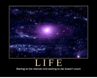 Internet, Life, and Waiting...: LIF E  Staring at the internet and waiting to die doesn't count Life