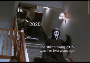 A friend sent me this an it hit me like a freight train: life  2020  me still thinking 2015  was like two years ago A friend sent me this an it hit me like a freight train