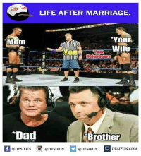 Be Like, Dad, and Life: LIFE AFTER MARRIAGE  Your  Wife  Mom  our  *Dad  Brother  fDESIFUNDESIFUND  @DESIFUN@DESIFUN  @DESIFUN DESIFUN.COM Twitter: BLB247 Snapchat : BELIKEBRO.COM belikebro sarcasm meme Follow @be.like.bro