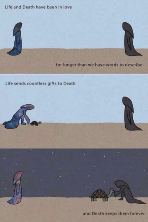 Life and Death via /r/wholesomememes https://ift.tt/2Gy00Dq: Life and Death have been in love  for longer than we have words to describe.  Life sends countless gifts to Death  and Death keeps them forever. Life and Death via /r/wholesomememes https://ift.tt/2Gy00Dq