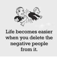 Life, Memes, and 🤖: Life becomes easier  when you delete the  negative people  from it.