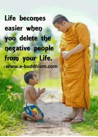 Memes, Buddhism, and 🤖: Life becomes  easier when  you delete the  negative people  from your Life.  www.e-buddhism com