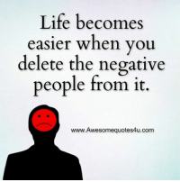 Memes, 🤖, and Delete: Life becomes  easier when you  delete the negative  people from it  www.Awesomequotes4u.com