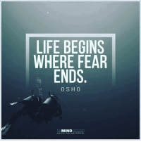 The Mind Unleashed: LIFE BEGINS  WHERE FEAR  ENDS  O SHO  THE MIND  UNLEASHED  UNCOVER YOUR TRUE POTENTIAL