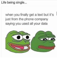 🙃: Life being single  when you finally get a text but it's  just from the phone company  saying you used all your data 🙃
