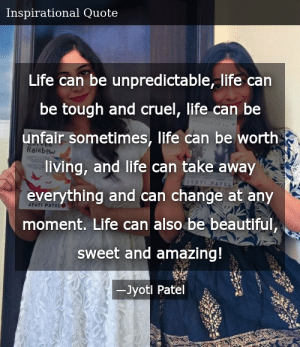 SIZZLE: Life can be unpredictable, life can be tough and cruel, life can be unfair sometimes, life can be worth living, and life can take away everything and can change at any moment. Life can also be beautiful, sweet and amazing!