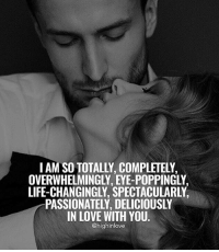 Tag Your Love ❤️: LIFE-CHANGINGLY, SPECTACULARLY  TPASSIONATELY DELICIOUSLY  IN LOVE WITH YOU  @highinlove Tag Your Love ❤️