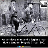 Facts, Life, and Memes: LIFE FACTS  An armless man and a legless man  ride a tandem bicycle Circa 1