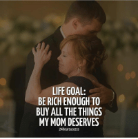 Is that your goal too? Inspired by @24hoursuccess thefutureentrepreneur: LIFE GOAL:  BE RICH ENOUGH TO  BUY ALL THE THINGS  MY MOM DESERVES  24hoursuccess Is that your goal too? Inspired by @24hoursuccess thefutureentrepreneur