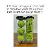 now it's half full ;^))))))): Life hack. Cutting your tennis balls  in half allows you to store 2 more  balls in each can, saving space A)  aspanksgiving now it's half full ;^)))))))