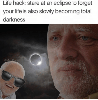 Funny, Life, and Life Hack: Life hack: stare at an eclipse to forget  your life is also slowly becoming total  darkness  @MasiPopal Some wear the glasses to see the eclipse, others to hide the pain 😔