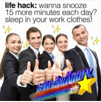 Clothes, Life, and Memes: life hack: wanna snooze  15 more minutes each day?  sleep in your work clothes! @adam.the.creator has the dopest photoshop skills on the gram. Also he sleeps in his work clothes. 💤 (@adam.the.creator)