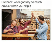 Memes, Snapchat, and Life Hack: Life hack: work goes by so much  quicker when you skip it Snapchat: DankMemesGang 🔥