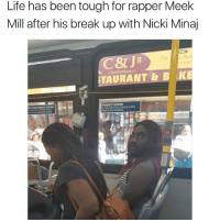 Meek Mill, Memes, and Nicki Minaj: Life has been tough for rapper Meek  Mill after his break up with Nicki Minaj  C& J  Jan  TAURANT & B LIKE  PRIORITY SEATING Cross, angry and miserable 😂