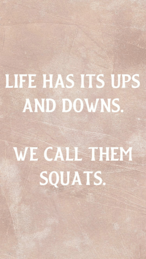 Pretty Phone Wallpapers and Backgrounds to Download!: LIFE HAS ITS UPS  AND DOWNS.  WE CALL THEM  SQUATS. Pretty Phone Wallpapers and Backgrounds to Download!
