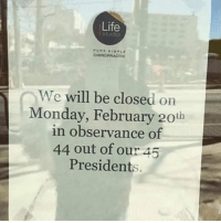 Memes, Mondays, and Monday: Life  i Studio  CHIROPRACTIC  We  will be close  d on  Monday, February 20th  in observance of  44 out of our 45  Presidents.