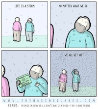 Good for something.  Bonus + poem: http://www.thingsinsquares.com/comics/good-for-something/: LIFE IS A STORM  NO MATTER WHAT WE DO  WE ALL GET WET  OF  UNIVERSITY ARTS  BERAL  W W W T H I N G S I N S Q U A R E S C O M  BONUS  THINGSINSQUARES.COM COMICS Goop- FOR- so METHING Good for something.  Bonus + poem: http://www.thingsinsquares.com/comics/good-for-something/