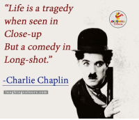 """Inspirational (y): """"Life is a tragedy  when seen in  Close-up  But a comedy in  Long-shot.""""  Charlie Chaplin  laughing colours, co m  LACAGHING Inspirational (y)"""