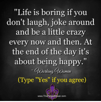 """Crazy, Life, and Memes: """"Life is boring if you  don't laugh, joke around  and be a little crazy  every now and then. At  the end of the day it's  about being happy.""""  Weking OWomo  (Type """"Yes"""" if you agree)  atking  amen  www.Therwple6lower.com"""