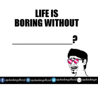 Bored, Memes, and 🤖: LIFE IS  BORING WITHOUT  f)@jokesking fficial@ @jokesking fficial@ @jokeski gofficial @okeskingn Start commenting...