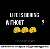 Memes, 🤖, and Boreds: LIFE IS BORING  WITHOUT  www.jokesking-in  Follow us on instagram  Gajokeskingofficial