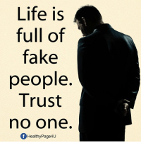 trust no one: Life is  full of  fake  people  Trust  no one  fHealthyPage4u