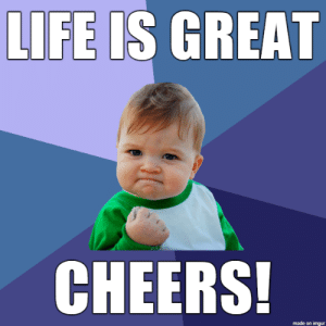Life is Great: LIFE IS GREAT  CHEERS!  made on imgur Life is Great