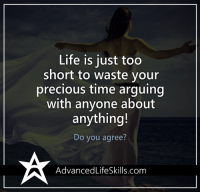 <3 Advanced Life Skills  .: Life is just too  short to waste your  precious time arguing  with anyone about  anything!  Do you agree?  AdvancedLifeSkills.com <3 Advanced Life Skills  .