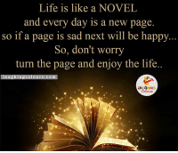 Indianpeoplefacebook, Be Happy, and Novell: Life is like a NOVEL  and every day is a new page  so if a page is sad next will be happy.  So, don't worry  turn the page and enjoy the life.  a u  ng Colours. COm  LA GHING  Colours Live Life To The Fullest.. :)