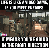 LIFE IS LIKE A VIDEO GAME,  IF YOU MEET ENEMIES  RvCJ  WWW.RVCJ.COM  IT MEANS YOU'RE GOING  IN THE RIGHT DIRECTION Life be like.. rvcjinsta