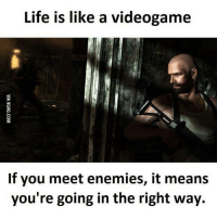 Memes, Nerd, and Nintendo: Life is like a videogame  If you meet enemies, it means  you're going in the right way. Some Friday motivation! @gamingplus2 . gaming gamer games videogames cod gta csgo minecraft starwars marvel xbox playstation nintendo nerd geek leagueoflegends pc youtube lol fun funny dc dota2 game dccomics battlefield steam halo blizzard