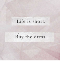Life, The Dress, and Dress: Life is short.  Buy the dress.